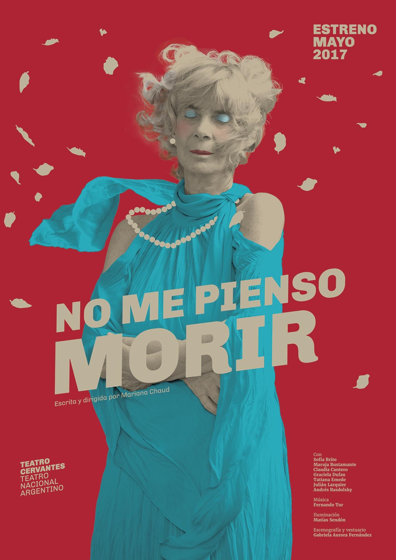 Diseño de afiches Teatro Cervantes - Teatro Nacional Argentino - No me pienso morir